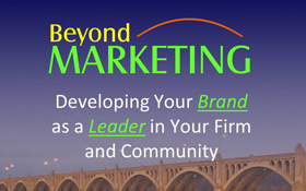 Beyond Marketing: Developing Your Brand as a Leader in Your Firm and Community